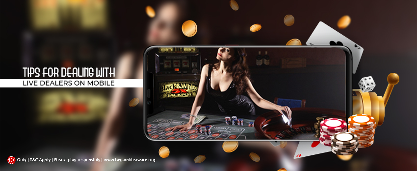 Tips  for Dealing with Live Dealers on Mobile Casino